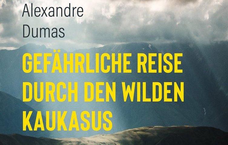 """Buchtitel - Alexandre Dumas """"gefährliche Reise durch den wilden Kaukasus"""""""