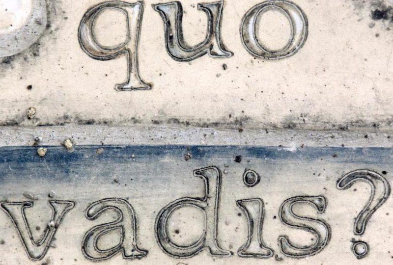 """Schriftzug """"quo vadis"""""""